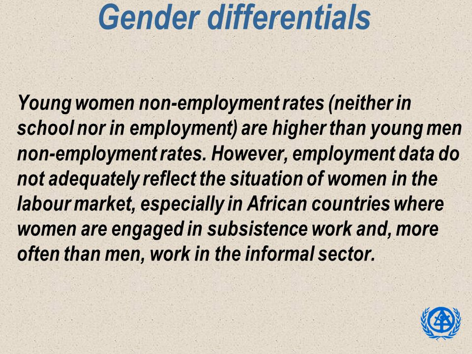 Gender differentials Young women non-employment rates (neither in school nor in employment) are higher than young men non-employment rates. However, e