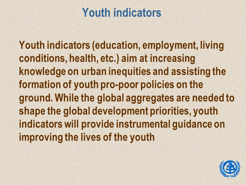 Youth indicators Youth indicators (education, employment, living conditions, health, etc.) aim at increasing knowledge on urban inequities and assisti