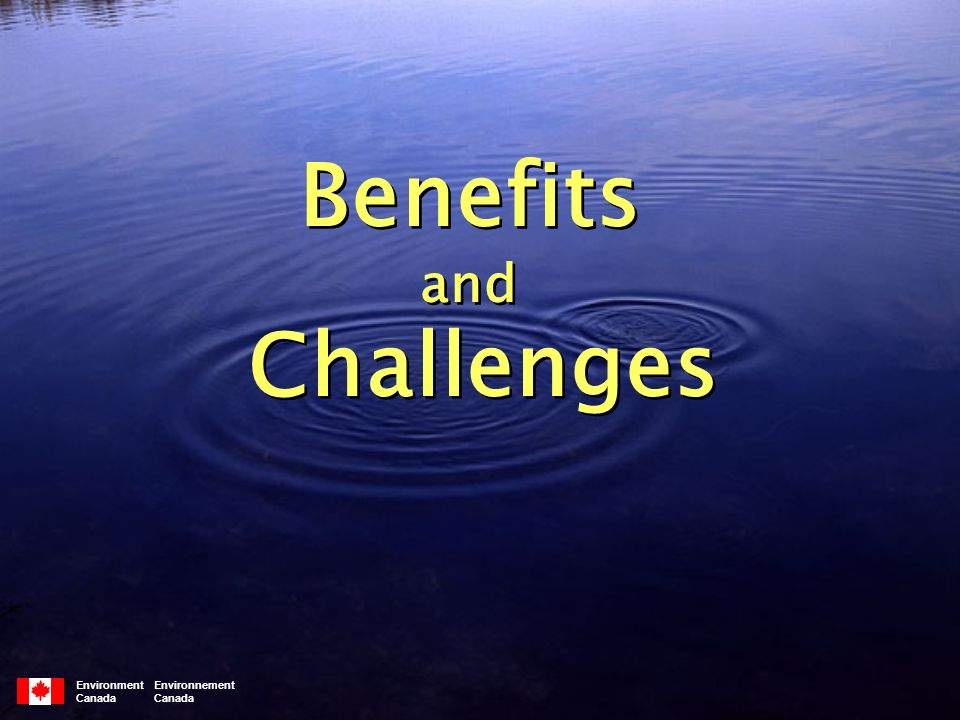 Environment Environnement Canada Benefits and Challenges Benefits and Challenges