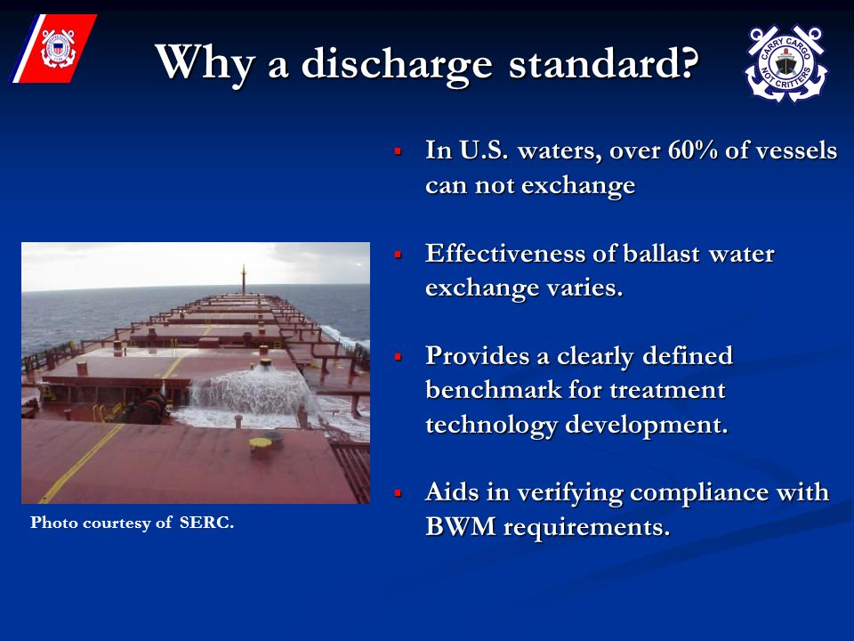 Why a discharge standard? In U.S. waters, over 60% of vessels can not exchange In U.S. waters, over 60% of vessels can not exchange Effectiveness of b