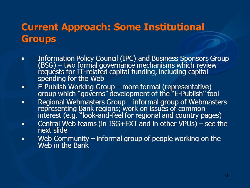 11 Current Approach: Some Institutional Groups Information Policy Council (IPC) and Business Sponsors Group (BSG) – two formal governance mechanisms w