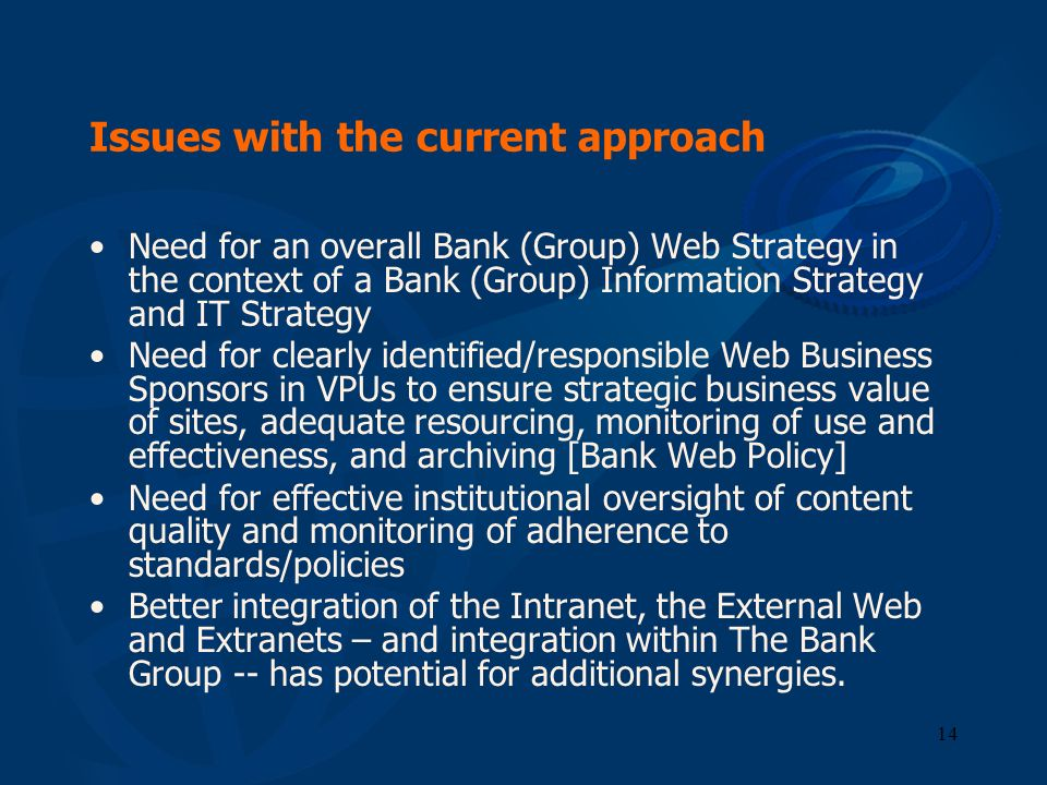14 Issues with the current approach Need for an overall Bank (Group) Web Strategy in the context of a Bank (Group) Information Strategy and IT Strateg