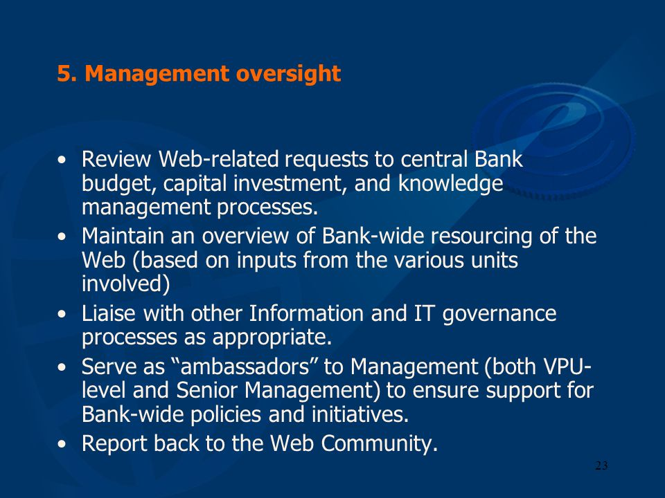 23 5. Management oversight Review Web-related requests to central Bank budget, capital investment, and knowledge management processes. Maintain an ove