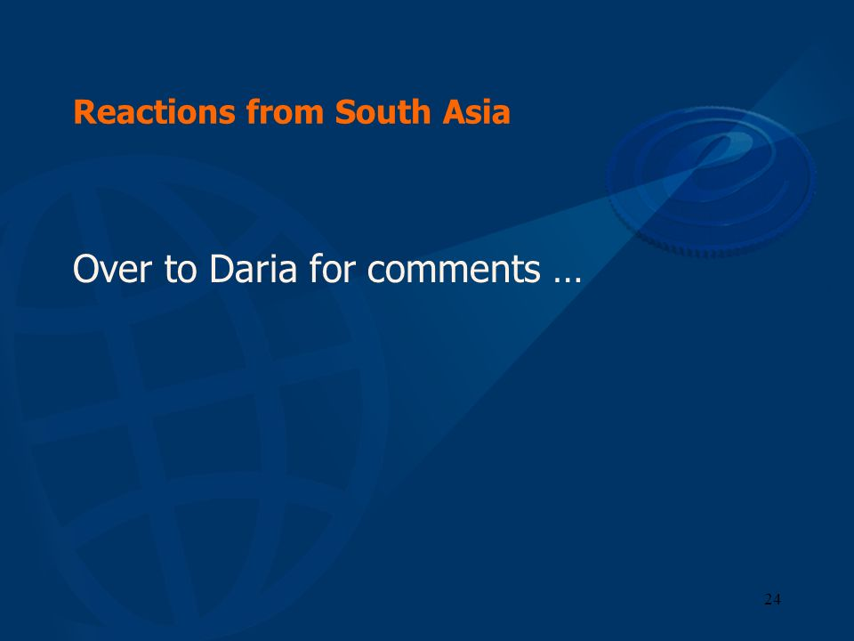 24 Reactions from South Asia Over to Daria for comments …