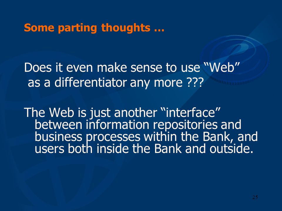 25 Some parting thoughts … Does it even make sense to use Web as a differentiator any more ??? The Web is just another interface between information r