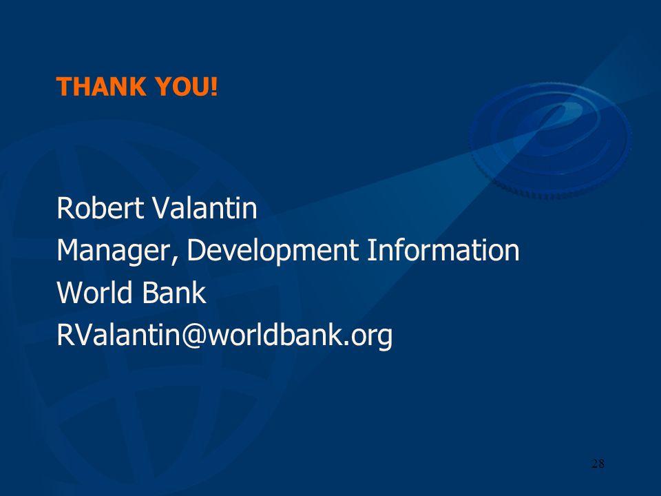 28 THANK YOU! Robert Valantin Manager, Development Information World Bank RValantin@worldbank.org
