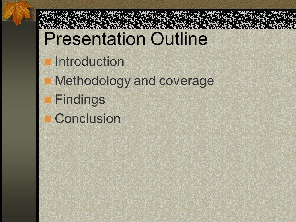 Presentation Outline Introduction Methodology and coverage Findings Conclusion