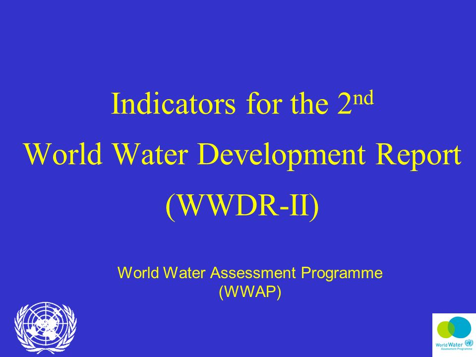 Indicators for the 2 nd World Water Development Report (WWDR-II) World Water Assessment Programme (WWAP)