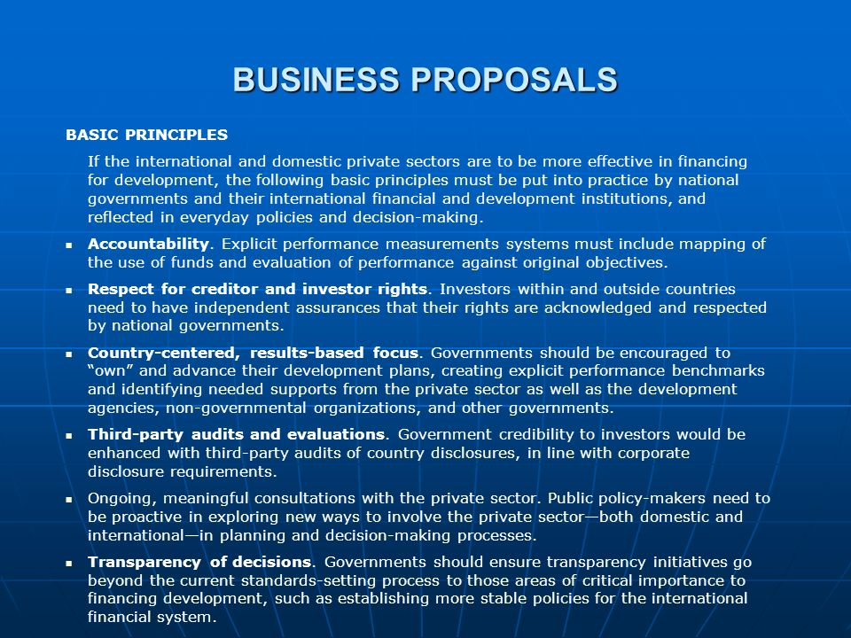 BUSINESS PROPOSALS BASIC PRINCIPLES If the international and domestic private sectors are to be more effective in financing for development, the follo