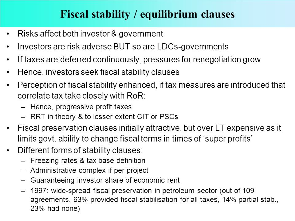 Fiscal stability / equilibrium clauses Risks affect both investor & government Investors are risk adverse BUT so are LDCs-governments If taxes are def
