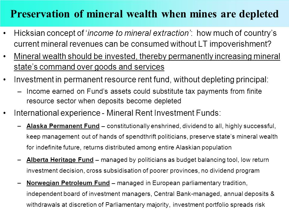 Preservation of mineral wealth when mines are depleted Hicksian concept of income to mineral extraction: how much of countrys current mineral revenues