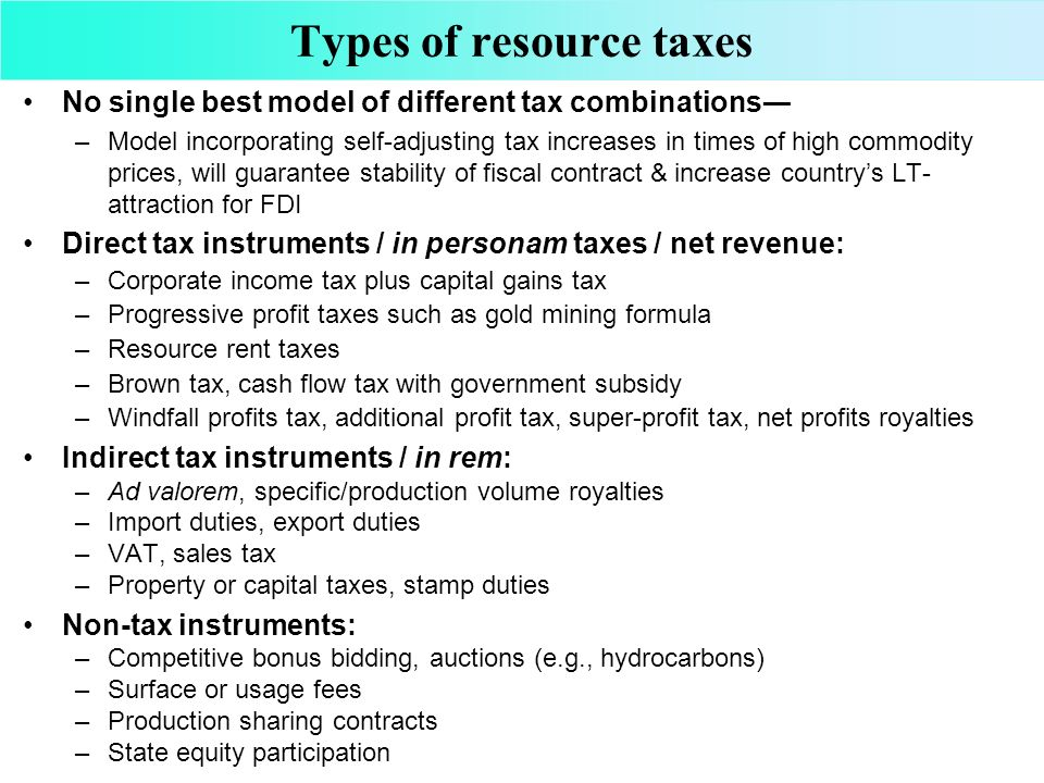 Types of resource taxes No single best model of different tax combinations –Model incorporating self-adjusting tax increases in times of high commodit