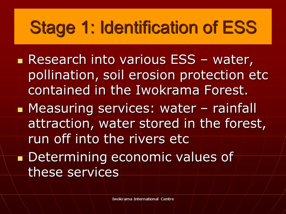 Iwokrama International Centre Stage 1: Identification of ESS Research into various ESS – water, pollination, soil erosion protection etc contained in