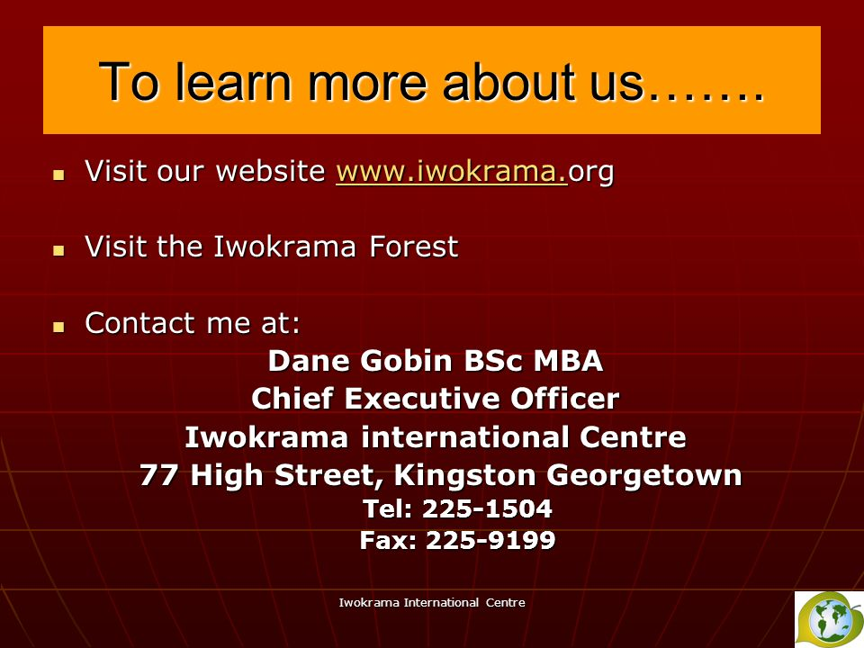 Iwokrama International Centre To learn more about us……. Visit our website www.iwokrama.org Visit our website www.iwokrama.orgwww.iwokrama. Visit the I