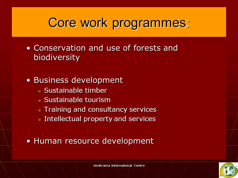 Iwokrama International Centre Core work programmes: Conservation and use of forests and biodiversityConservation and use of forests and biodiversity B