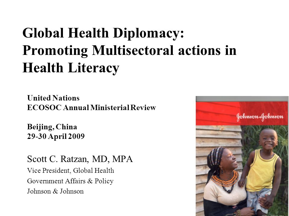 Global Health Diplomacy: Promoting Multisectoral actions in Health Literacy United Nations ECOSOC Annual Ministerial Review Beijing, China 29-30 April 2009 Scott C.