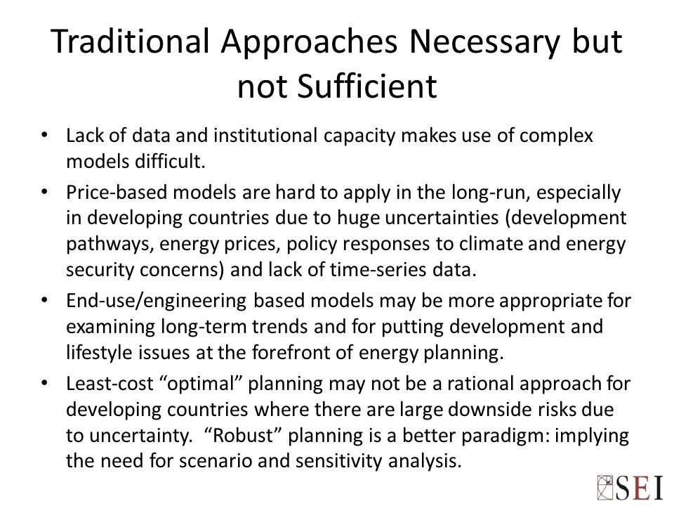 Traditional Approaches Necessary but not Sufficient Lack of data and institutional capacity makes use of complex models difficult. Price-based models