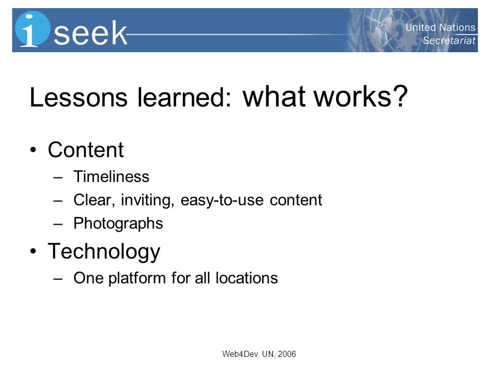 Content – Timeliness – Clear, inviting, easy-to-use content – Photographs Technology – One platform for all locations Lessons learned: what works?