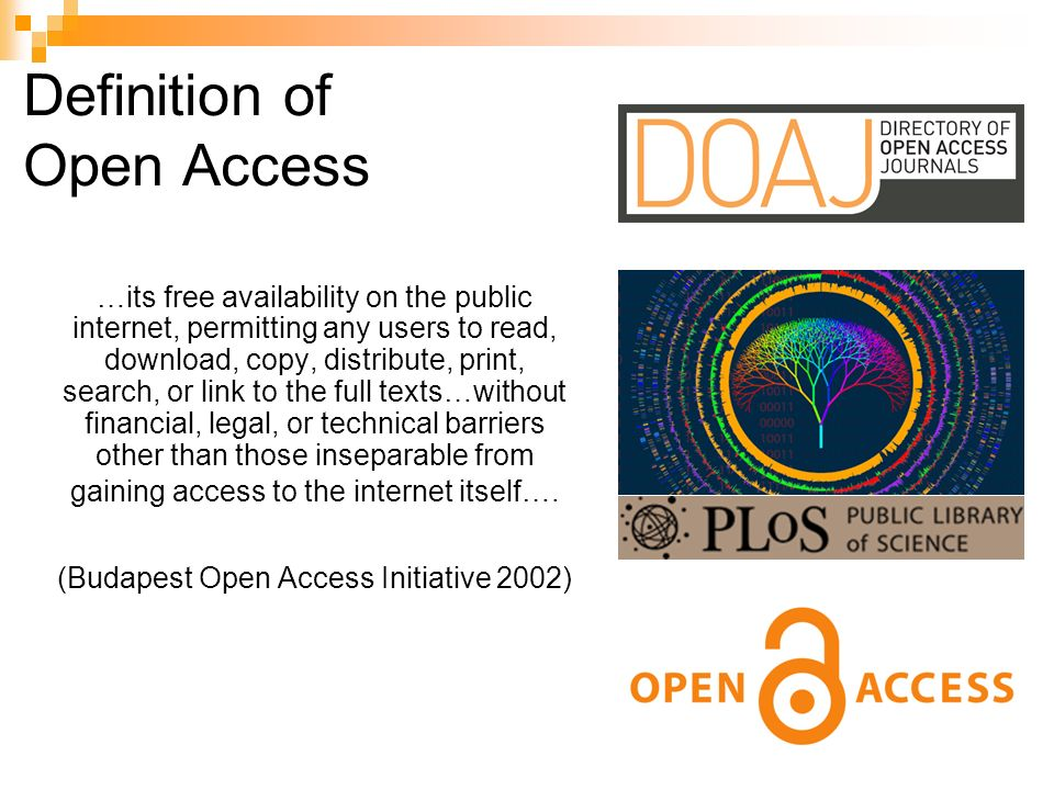 Definition of Open Access …its free availability on the public internet, permitting any users to read, download, copy, distribute, print, search, or link to the full texts…without financial, legal, or technical barriers other than those inseparable from gaining access to the internet itself….