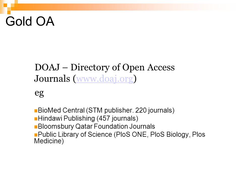 Gold OA DOAJ – Directory of Open Access Journals (www.doaj.org)www.doaj.org eg BioMed Central (STM publisher.