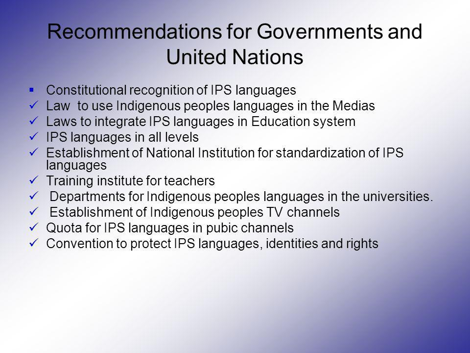 Recommendations for Governments and United Nations Constitutional recognition of IPS languages Law to use Indigenous peoples languages in the Medias L
