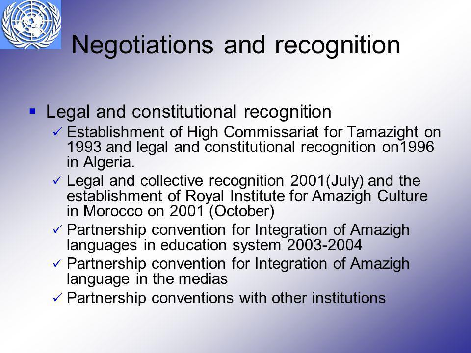 Negotiations and recognition Legal and constitutional recognition Establishment of High Commissariat for Tamazight on 1993 and legal and constitutiona
