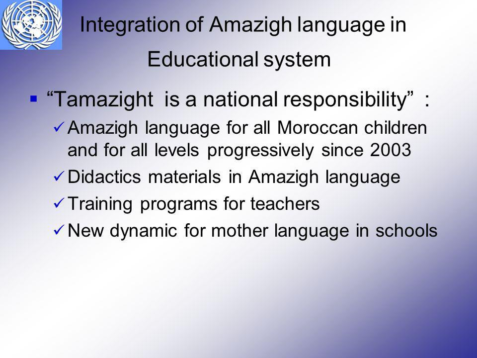 Integration of Amazigh language in Educational system Tamazight is a national responsibility : Amazigh language for all Moroccan children and for all