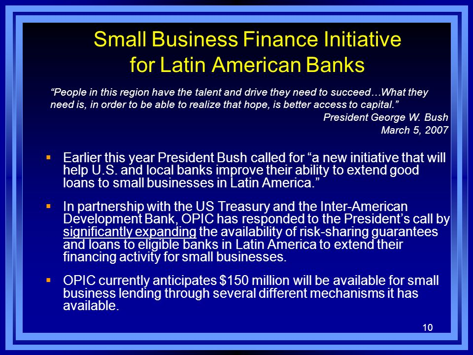 10 Small Business Finance Initiative for Latin American Banks Earlier this year President Bush called for a new initiative that will help U.S.