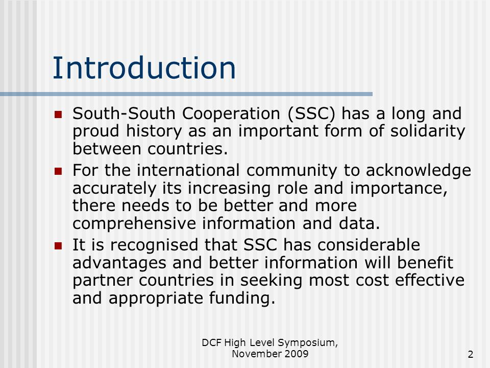 DCF High Level Symposium, November 20092 Introduction South-South Cooperation (SSC) has a long and proud history as an important form of solidarity be
