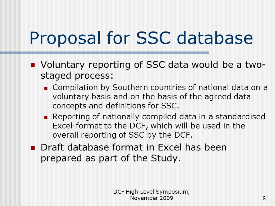DCF High Level Symposium, November 20098 Proposal for SSC database Voluntary reporting of SSC data would be a two- staged process: Compilation by Sout