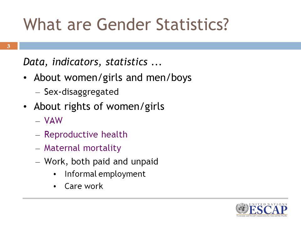 3 What are Gender Statistics. Data, indicators, statistics...
