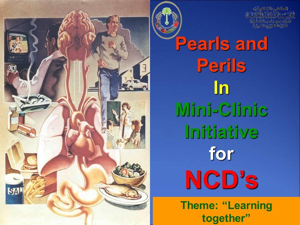 بسم الله الرحمن الرحيم Theme: Learning together 1 Pearls and Perils In Mini-Clinic Initiative forNCDs