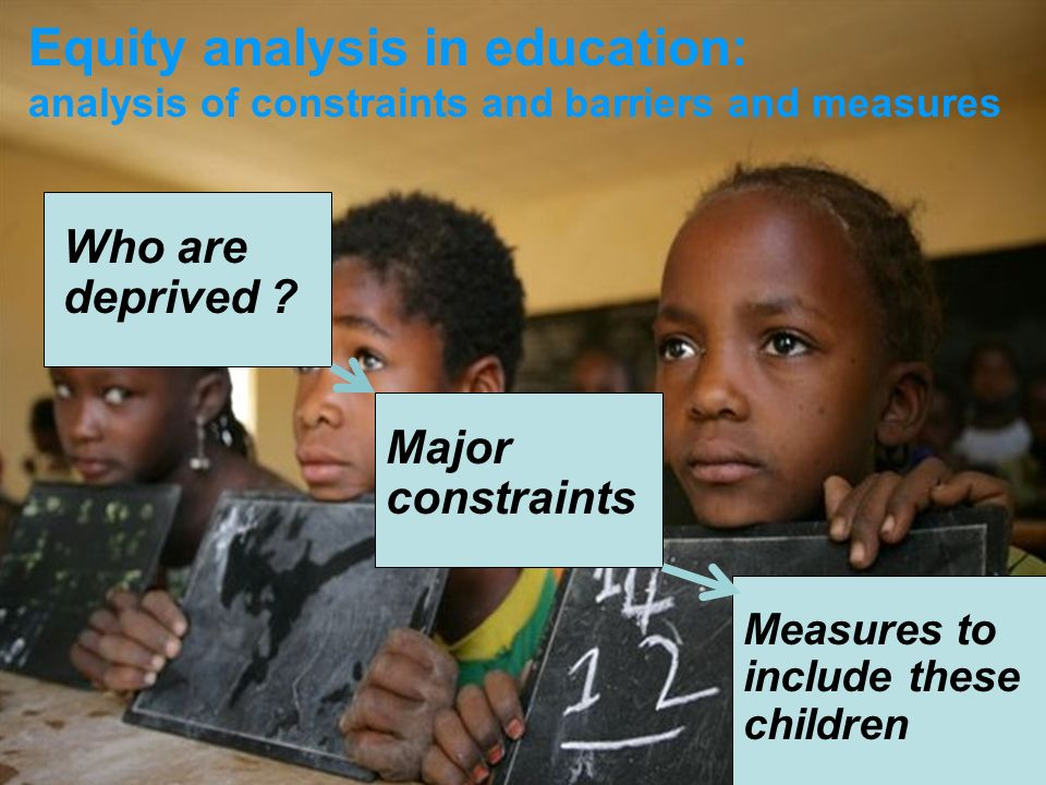 Equity analysis in education: analysis of constraints and barriers and measures Who are deprived .