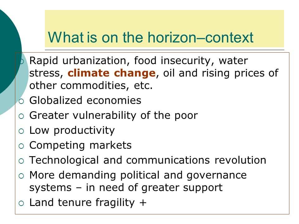 What is on the horizon–context Rapid urbanization, food insecurity, water stress, climate change, oil and rising prices of other commodities, etc.