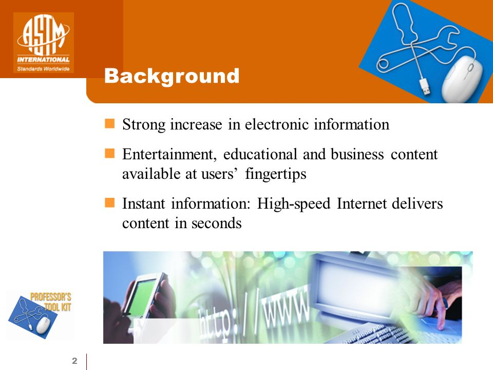 2 Strong increase in electronic information Entertainment, educational and business content available at users fingertips Instant information: High-speed Internet delivers content in seconds Background