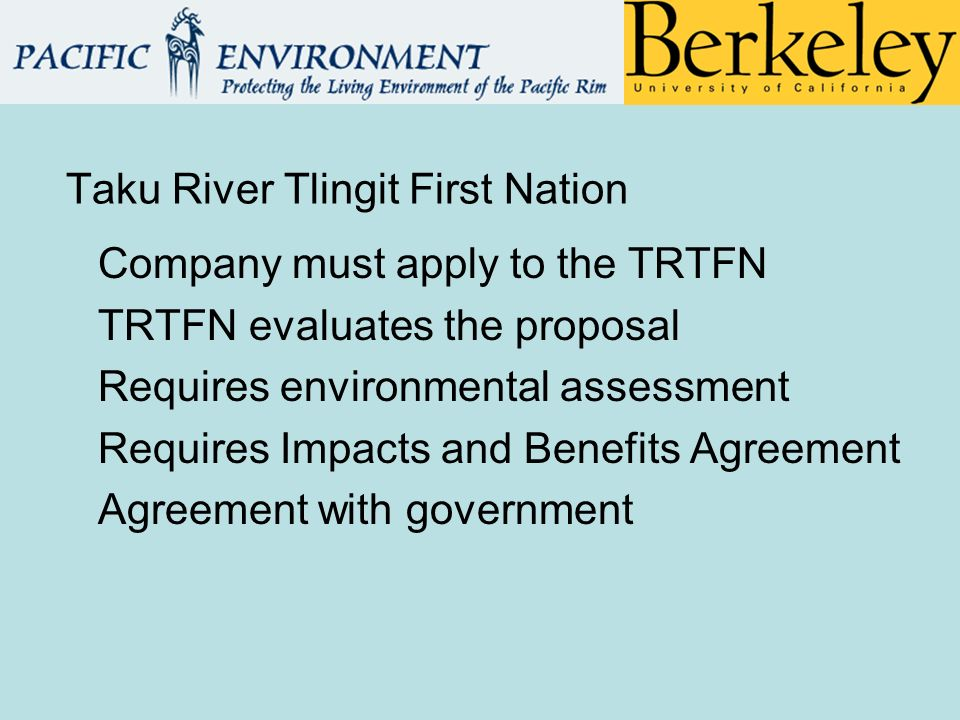 Company must apply to the TRTFN TRTFN evaluates the proposal Requires environmental assessment Requires Impacts and Benefits Agreement Agreement with government Taku River Tlingit First Nation