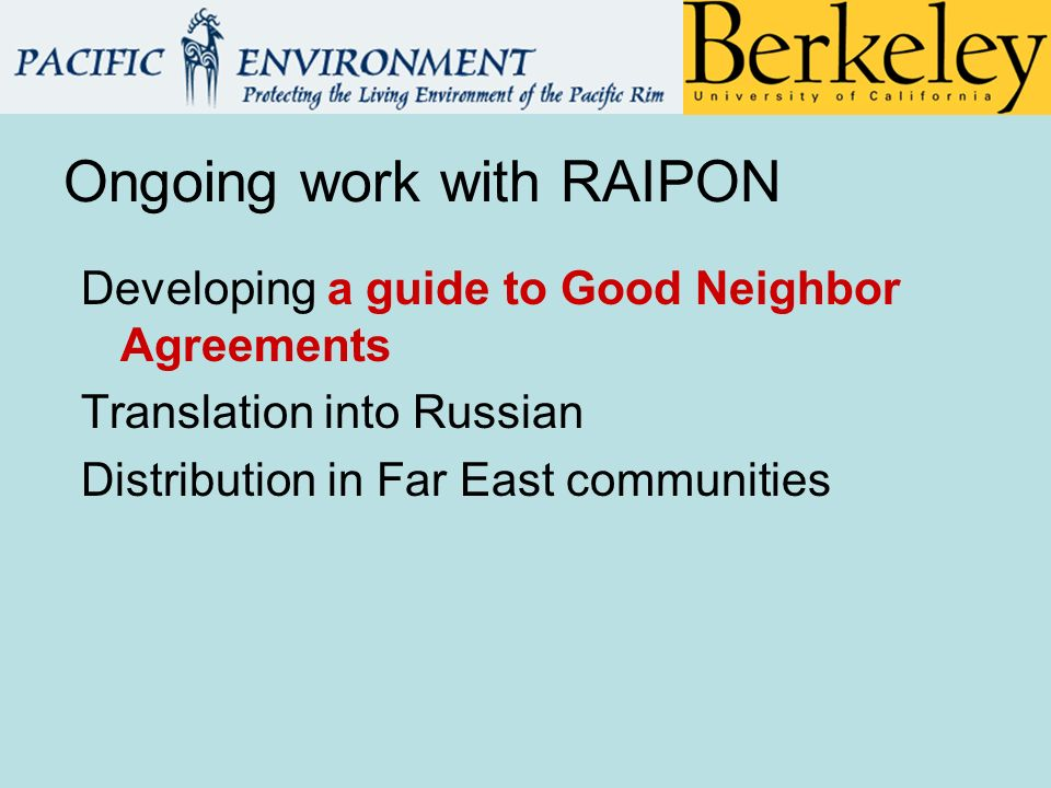 Developing a guide to Good Neighbor Agreements Translation into Russian Distribution in Far East communities Ongoing work with RAIPON