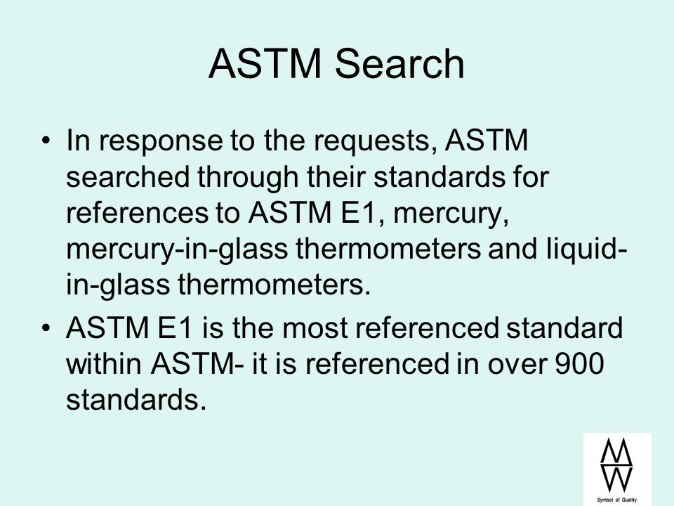 ASTM Search In response to the requests, ASTM searched through their standards for references to ASTM E1, mercury, mercury-in-glass thermometers and l