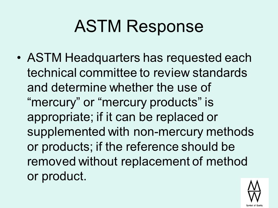 ASTM Response ASTM Headquarters has requested each technical committee to review standards and determine whether the use of mercury or mercury product