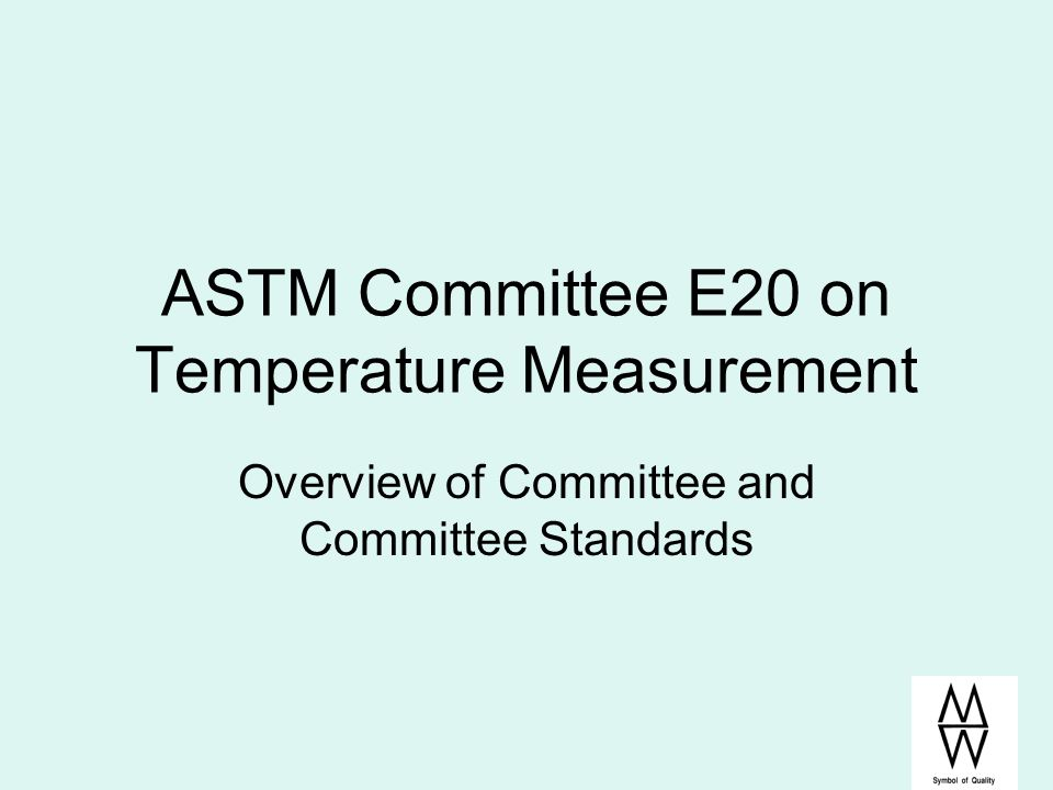 ASTM Committee E20 on Temperature Measurement Overview of Committee and Committee Standards