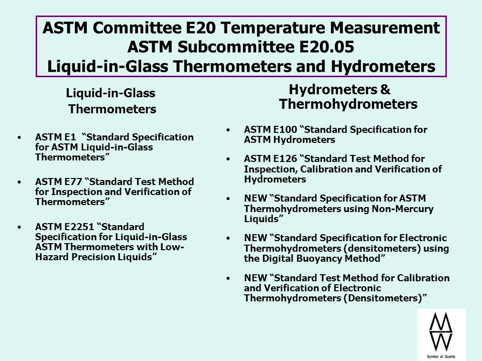 ASTM Committee E20 Temperature Measurement ASTM Subcommittee E20.05 Liquid-in-Glass Thermometers and Hydrometers Liquid-in-Glass Thermometers ASTM E1