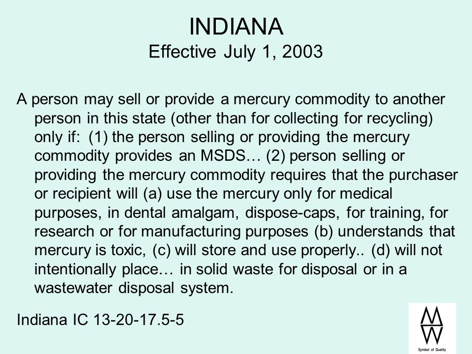 INDIANA Effective July 1, 2003 A person may sell or provide a mercury commodity to another person in this state (other than for collecting for recycli