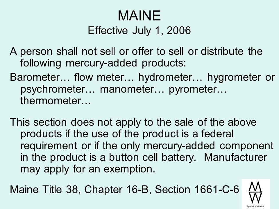 MAINE Effective July 1, 2006 A person shall not sell or offer to sell or distribute the following mercury-added products: Barometer… flow meter… hydro