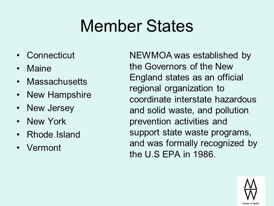 Member States Connecticut Maine Massachusetts New Hampshire New Jersey New York Rhode Island Vermont NEWMOA was established by the Governors of the Ne