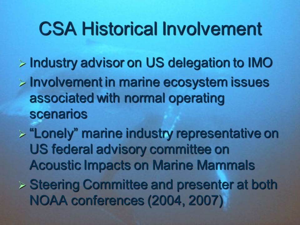 CSA Historical Involvement Industry advisor on US delegation to IMO Industry advisor on US delegation to IMO Involvement in marine ecosystem issues as