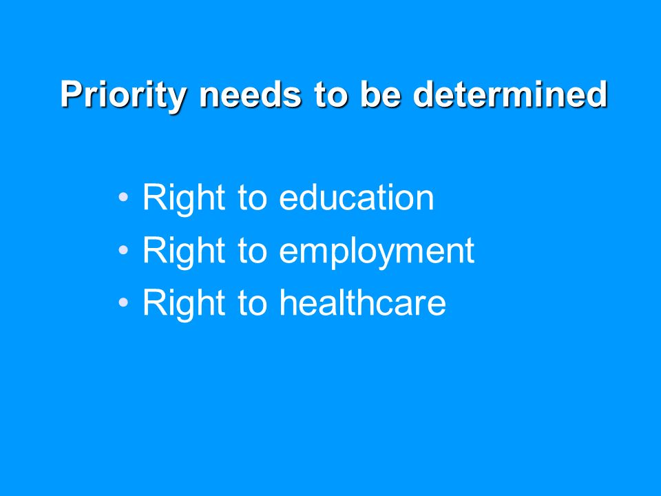Priority needs to be determined Right to education Right to employment Right to healthcare