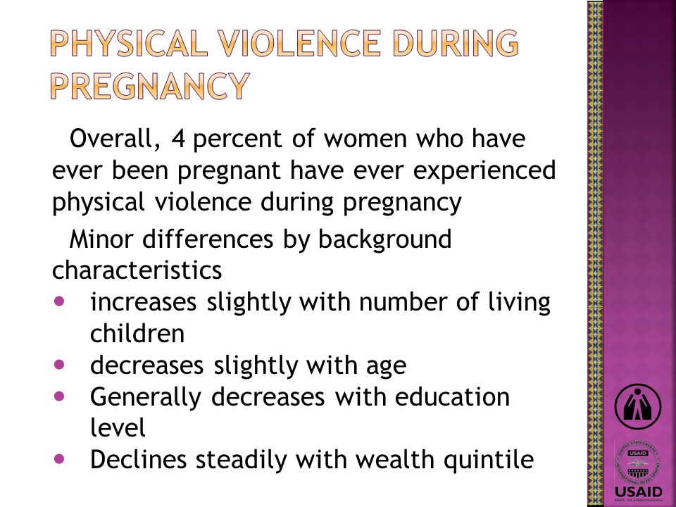 Overall, 4 percent of women who have ever been pregnant have ever experienced physical violence during pregnancy Minor differences by background chara