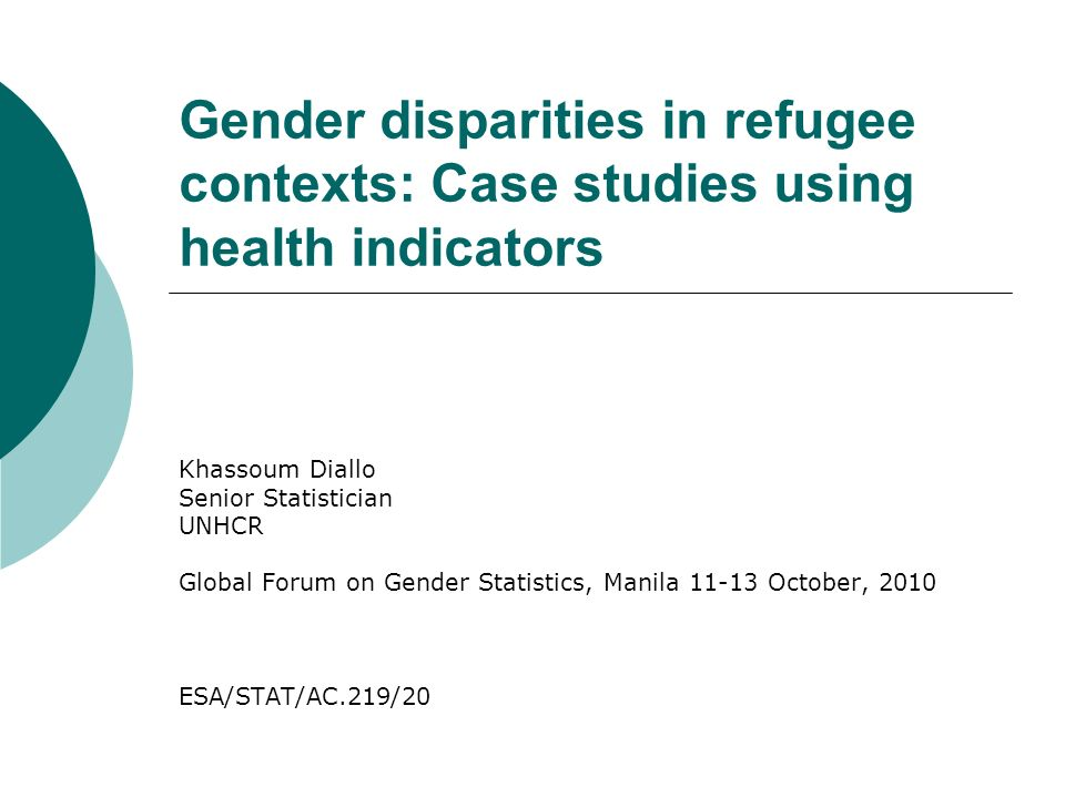 Gender disparities in refugee contexts: Case studies using health indicators Khassoum Diallo Senior Statistician UNHCR Global Forum on Gender Statistics, Manila 11-13 October, 2010 ESA/STAT/AC.219/20