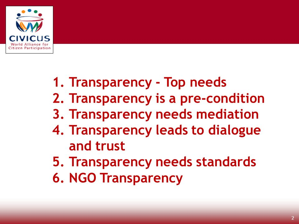 2 1.Transparency - Top needs 2.Transparency is a pre-condition 3.Transparency needs mediation 4.Transparency leads to dialogue and trust 5.Transparency needs standards 6.NGO Transparency