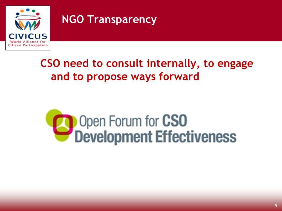 CSO need to consult internally, to engage and to propose ways forward 9 NGO Transparency